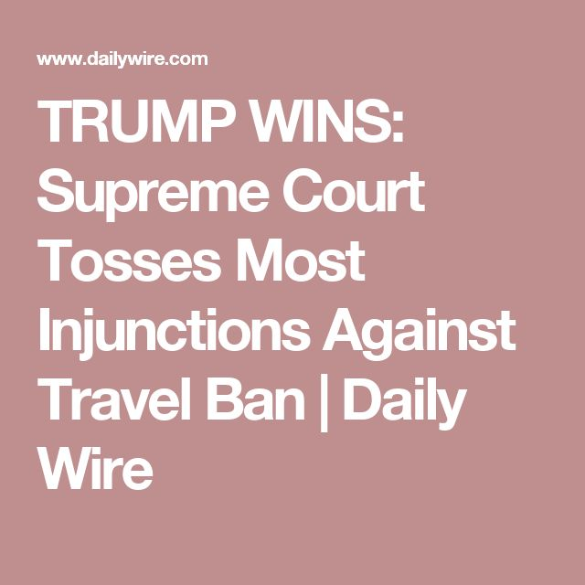 TRUMP WINS: Supreme Court Tosses Most Injunctions Against Travel Ban | Daily Wire