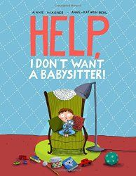 Help, I Don't Want A Babysitter!  a picture book by Anke Wagner