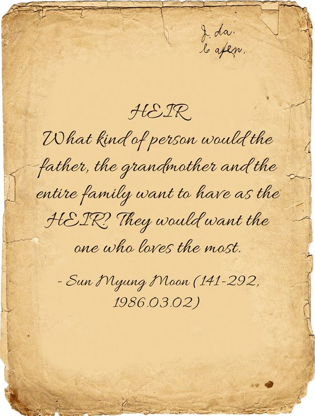 """HEIR:  """"What kind of person would the father, the grandmother and the entire family want to have as the HEIR? They would want the one who loves the most.""""  - Sun Myung Moon (141-292, 1986.03.02) #sunmyungmoon"""
