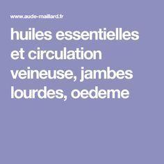 huiles essentielles et circulation veineuse, jambes lourdes, oedeme