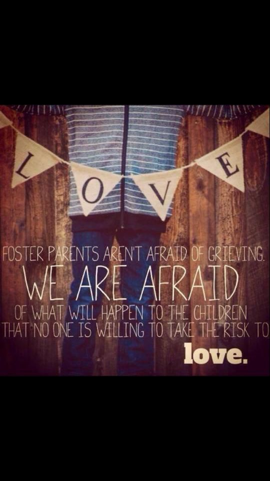 Foster parents are courageous.  We need more of them!