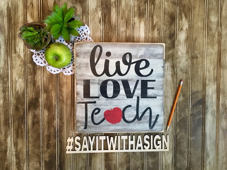 A personal favorite from my Etsy shop https://www.etsy.com/ca/listing/519124464/live-love-teach-rustic-wood-sign