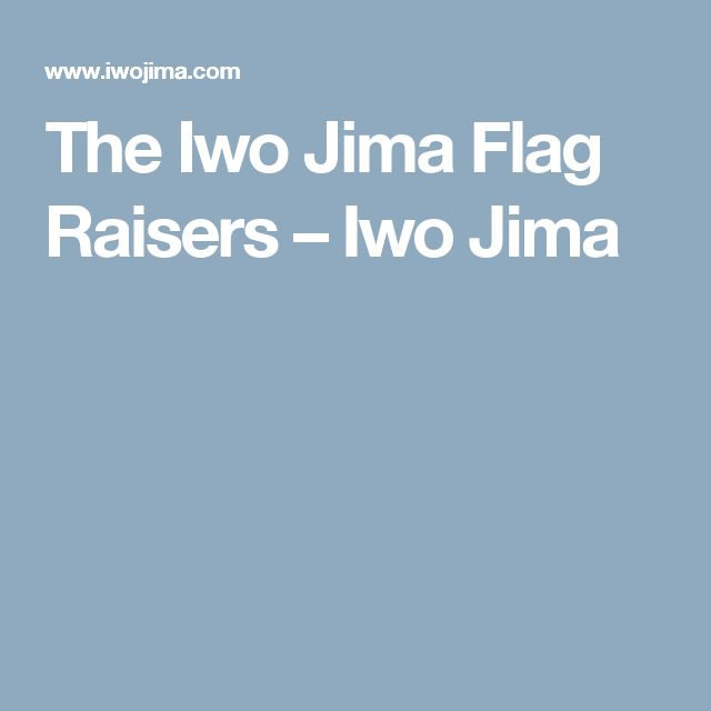The Iwo Jima Flag Raisers – Iwo Jima