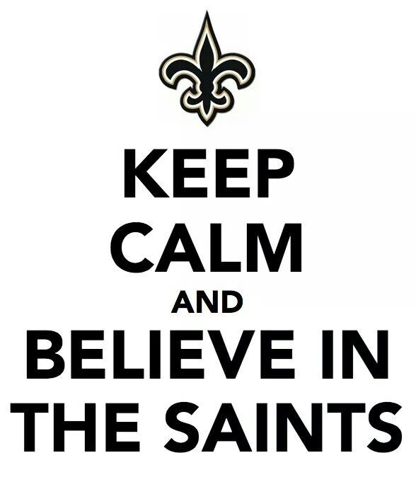 Keep Calm and Believe in The New Orleans Saints.
