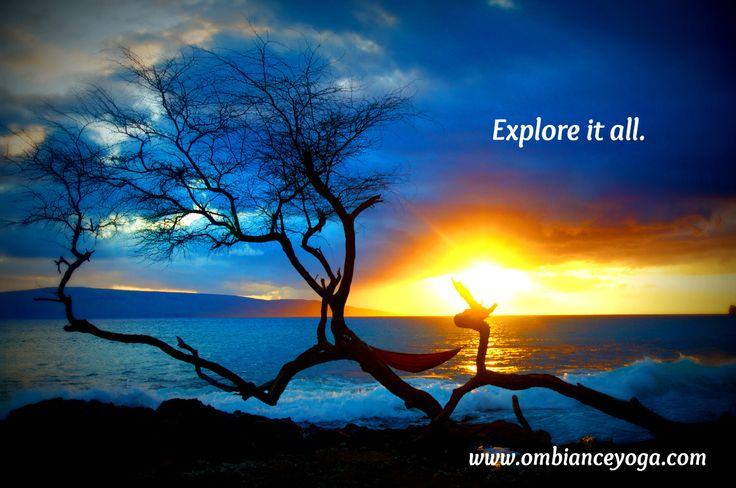 Explore it all.  Maui, Hawaii http://www.ombianceyoga.com
