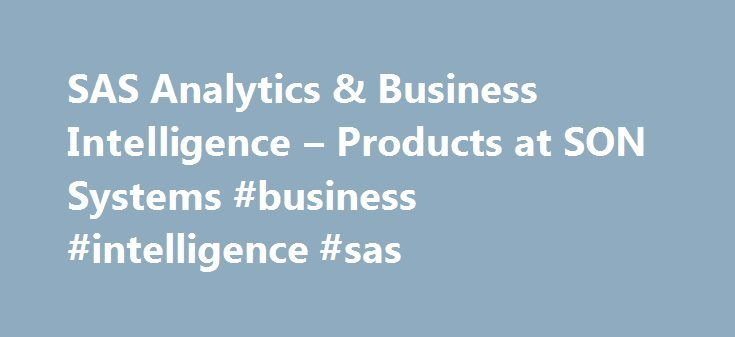 "SAS Analytics & Business Intelligence – Products at SON Systems #business #intelligence #sas http://auto-car.nef2.com/sas-analytics-business-intelligence-products-at-son-systems-business-intelligence-sas/  # The ""> SAS Business Intelligence Analytics software suite is respected around the world for its complex business modeling and statistical analysis tools. As with any software package, it takes human know-how to leverage the tools for the benefit of the organization. SON Systems possesses…"