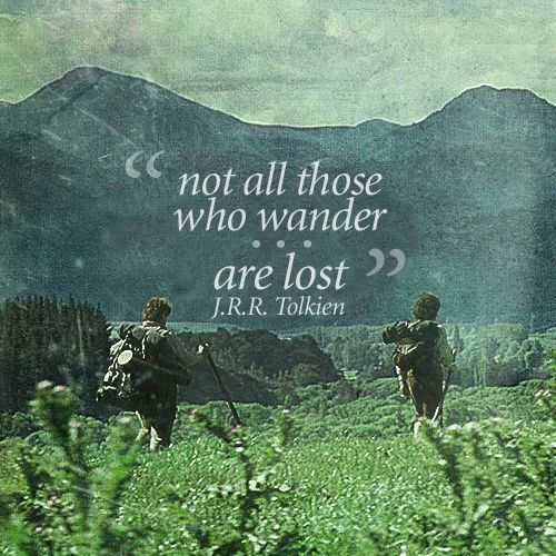 Not all those who wander are lost - J.R.R Tolkein #life #quotes