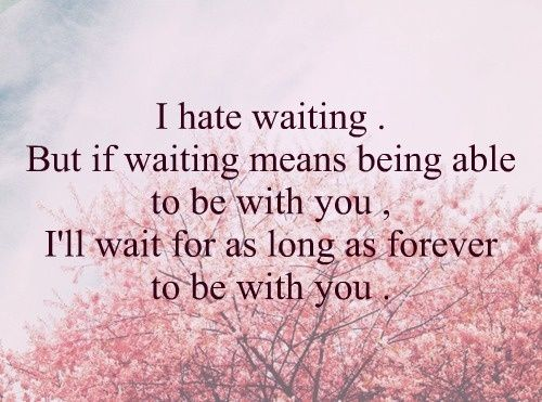 this i have to do now is wait.. i get impatient. I'm scared to lose control of my emotions. but i must wait. you are imprinted in my soul
