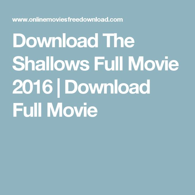 Download The Shallows Full Movie 2016 | Download Full Movie