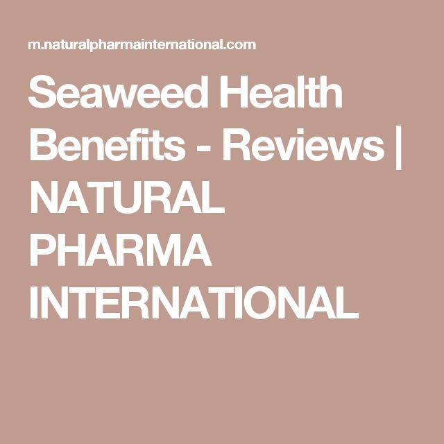 Seaweed Health Benefits - Reviews | NATURAL PHARMA INTERNATIONAL