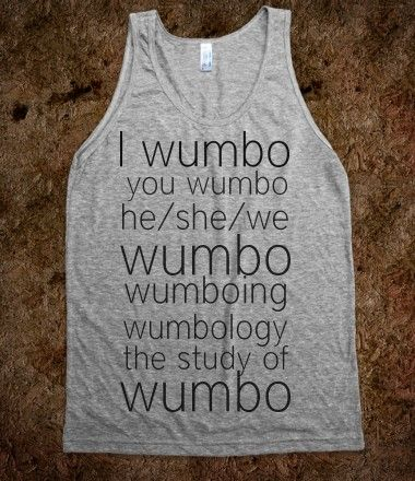 Wumbo. Why do I understand a shirt that references spongebob... and why do I want it?
