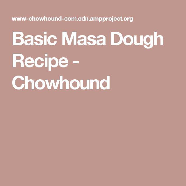 Basic Masa Dough Recipe - Chowhound