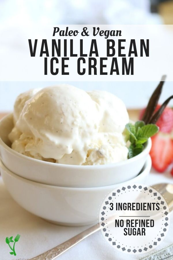 Paleo Vanilla Bean Ice Cream Is Made From 3 Healthy Ingredients And Can Be Served Soft Serv Dairy Free Vanilla Ice Cream Paleo Ice Cream Vegan Ice Cream Recipe