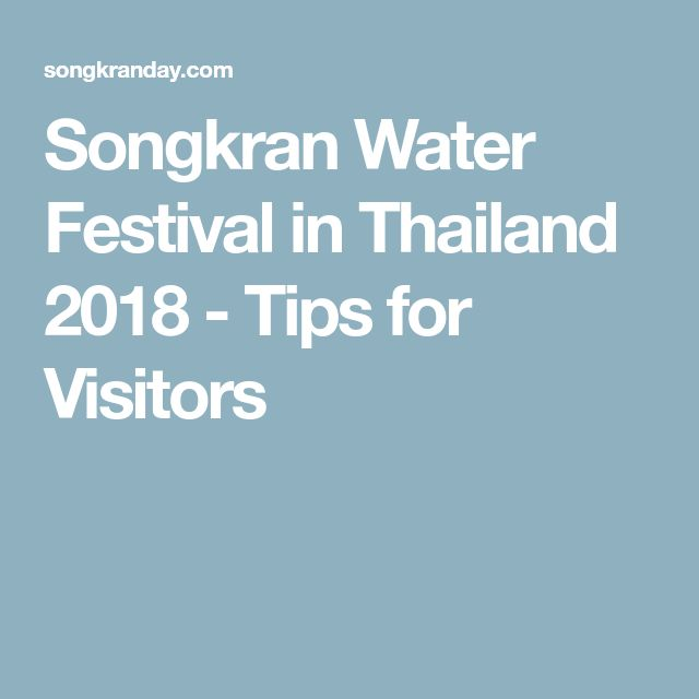 Songkran Water Festival in Thailand 2018 - Tips for Visitors