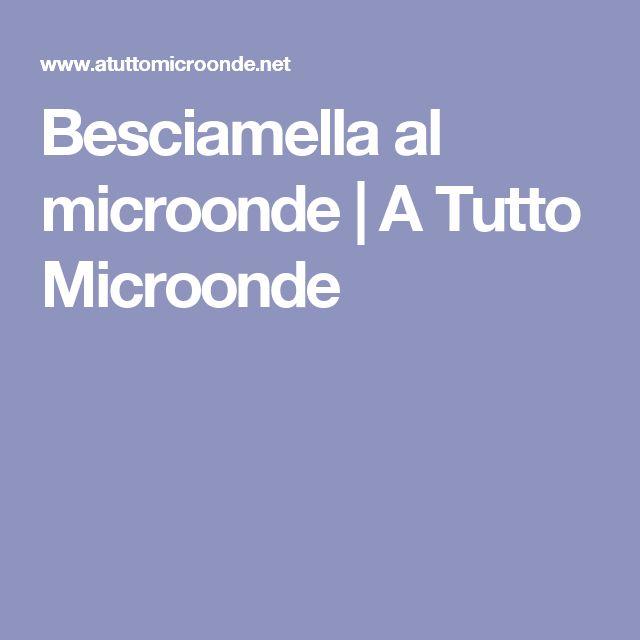 Besciamella al microonde   A Tutto Microonde