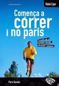 COMENÇA A CÓRRER I NO PARIS. Pere Gomés http://www.quieroleer.com/b/comenca-a-correr-i-no-paris/94779/