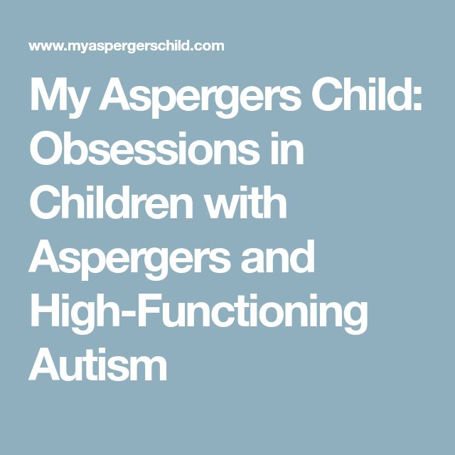 My Aspergers Child: Obsessions in Children with Aspergers and High-Functioning Autism
