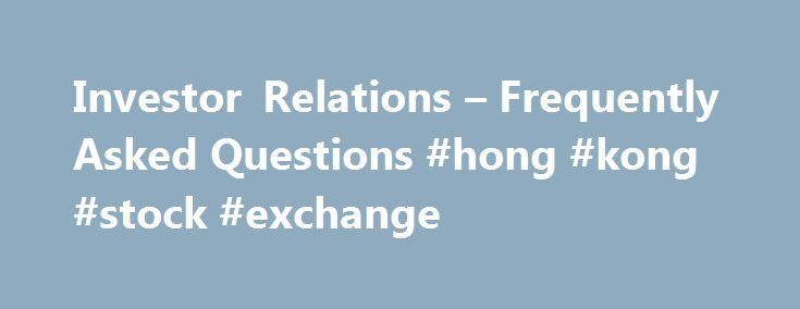 "Investor Relations – Frequently Asked Questions #hong #kong #stock #exchange http://stock.remmont.com/investor-relations-frequently-asked-questions-hong-kong-stock-exchange/  medianet_width = ""300"";   medianet_height = ""600"";   medianet_crid = ""926360737"";   medianet_versionId = ""111299"";   (function() {       var isSSL = 'https:' == document.location.protocol;       var mnSrc = (isSSL ? 'https:' : 'http:') + '//contextual.media.net/nmedianet.js?cid=8CUFDP85S' + (isSSL ? '&https=1' : '')…"