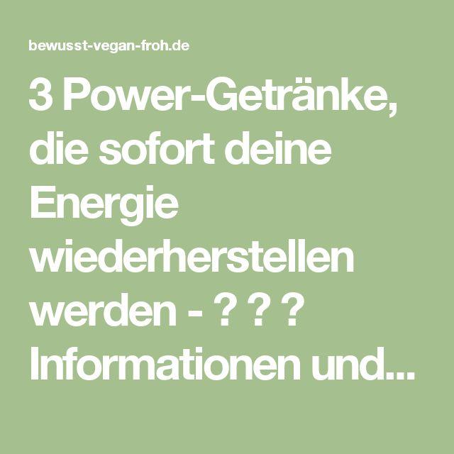 3 Power-Getränke, die sofort deine Energie wiederherstellen werden - ☼ ✿ ☺ Informationen und Inspirationen für ein Bewusstes, Veganes und (F)rohes Leben ☺ ✿ ☼