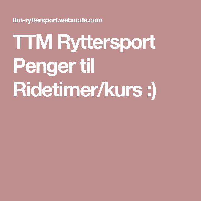 TTM Ryttersport Penger til Ridetimer/kurs :)