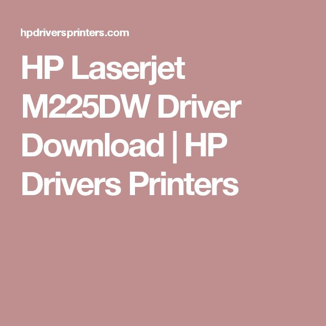 HP Laserjet M225DW Driver Download | HP Drivers Printers
