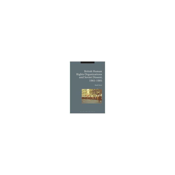 British Human Rights Organizations and Soviet Dissent 1965-1985 (Paperback) (Mark Hurst)