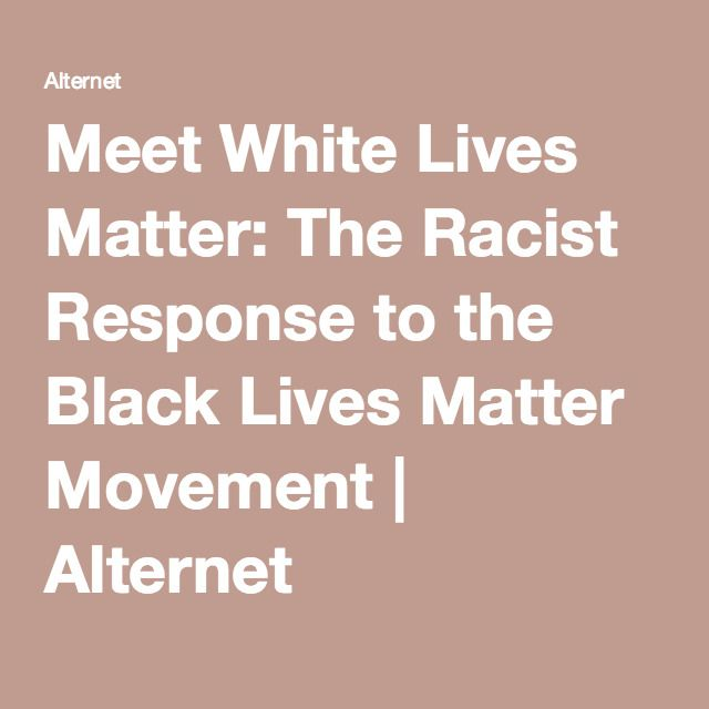 Meet White Lives Matter: The Racist Response to the Black Lives Matter Movement | Alternet