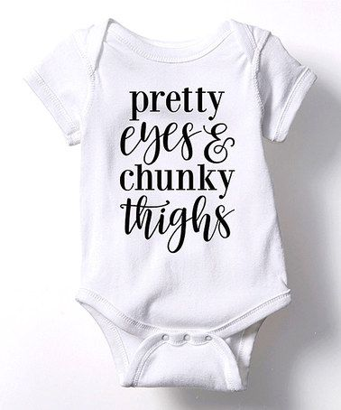 Another great find on #zulily! White 'Pretty Eyes & Chunky Thighs' Bodysuit - Infant #zulilyfinds