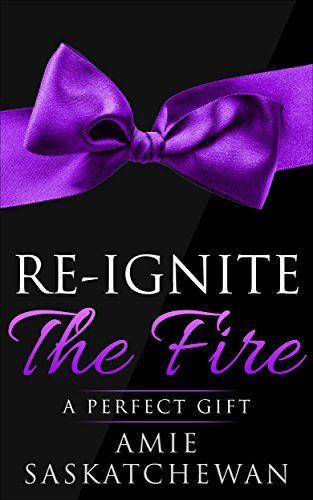 Re-ignite the Fire: A Perfect Gift by Amie Saskatchewan http://www.amazon.com/dp/B01B201PJ6/ref=cm_sw_r_pi_dp_HWt9wb1MRFZ1E