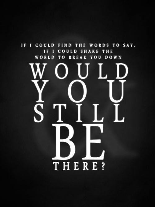 Would You Still Be There - Tap to see more Of Mice & Men quotes on relations & life! | @mobile9
