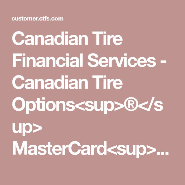 Canadian Tire Financial Services - Canadian Tire Options<sup>®</sup> MasterCard<sup>®</sup>