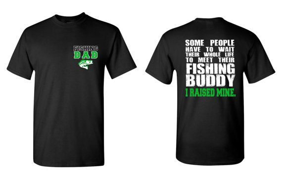 Fishing Dad T Shirt, Some People Have to Wait Their Whole Life to Meet their Fishing Buddy, I Raised Mine