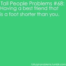 Actually, she's a foot & 2 inches shorter than me. I still love her though :) hahaha
