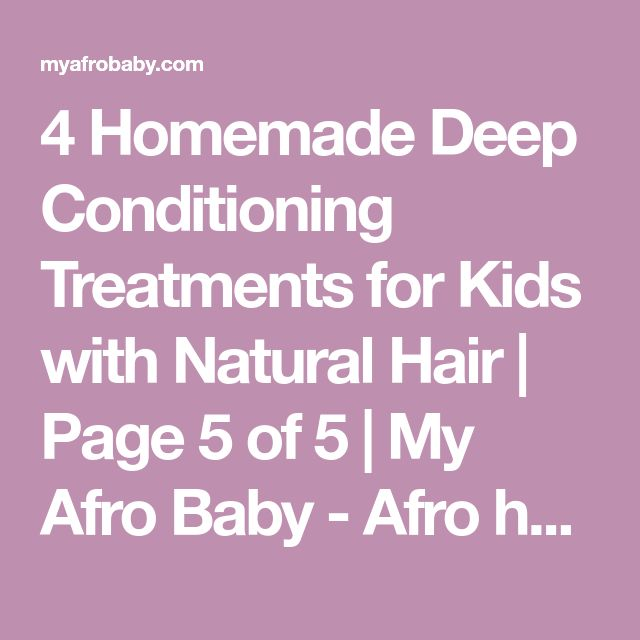 4 Homemade Deep Conditioning Treatments for Kids with Natural Hair   Page 5 of 5   My Afro Baby - Afro hair. Afro health. Afro life.