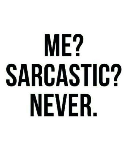 Yo? Sarcastica? Nunca.