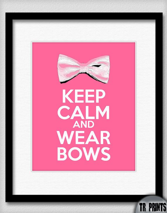 Cute for little girls room...Keep Calm and Wear Bows  8x10 Print by TRPrints on Etsy, $12.00