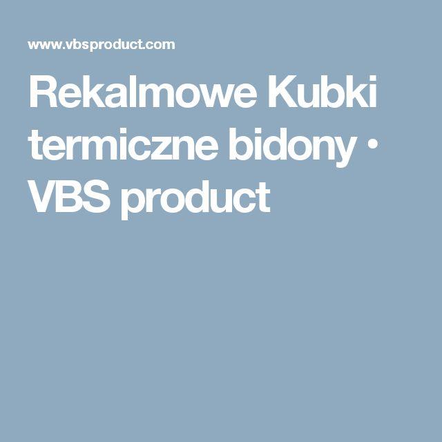 Rekalmowe Kubki termiczne bidony • VBS product