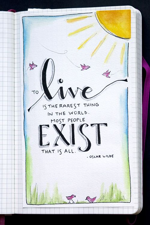 """To live is the rarest thing in the world. Most people exist, that is all."" - Oscar Wilde (Karenika art journal)"