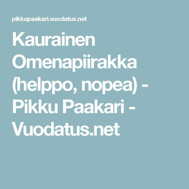 Kaurainen Omenapiirakka (helppo, nopea) - Pikku Paakari - Vuodatus.net