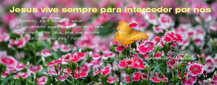 Momento Versículos : JESUS vive sempre  - Hb 7.25