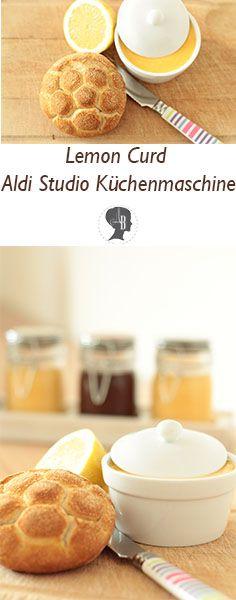 FOOD: Lemon Curd Rezept / ganz leicht und schnell gemacht mit der Aldi Studio Küchenmaschine / - Anleitung auch ohne Küchenmaschine / #essen #rezept #frühstück #brötchen #brotaufstrich