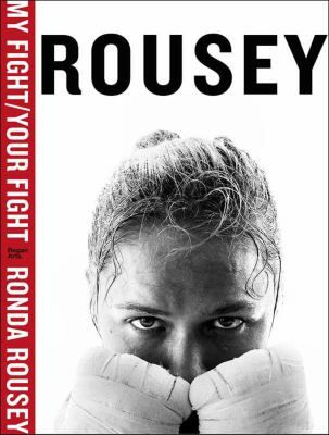 #9 My fight/your fight by Ronda Rousey. The U.F.C. women's bantamweight champion and Olympic judo medalist describes her struggles to succeed.