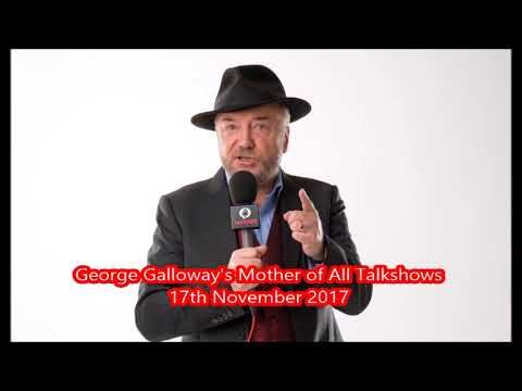 George Galloway - The Mother Of All Talk Shows (TMOATS) 17-11-17