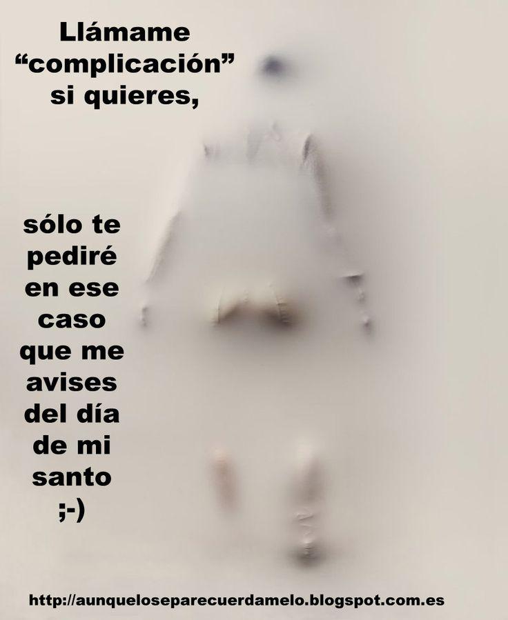 """BAUTIZO RENOVADO  #blog #frases #reflexiones (llámame """"complicación"""" si quieres, sólo te pediré en ese caso que me avises del día de mi santo)  #sarcasmo"""