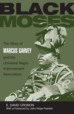 The Black Moses: The Story of Marcus Garvey and the Universal Negro Improvement Association