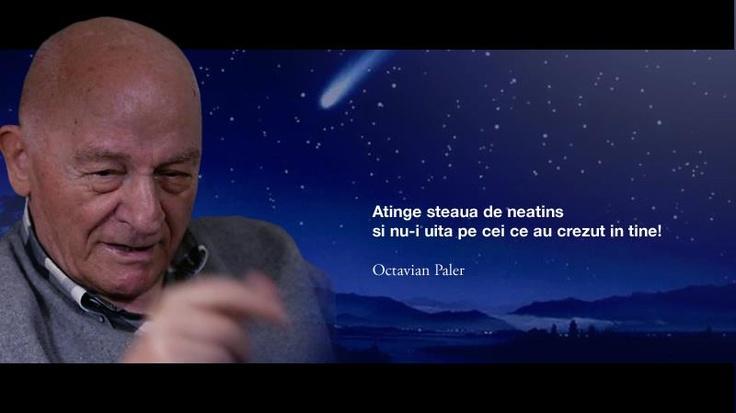 """""""Atinge steaua de neatins si nu-i uita pe cei ce au crezut in tine"""" - Octavian Paler"""