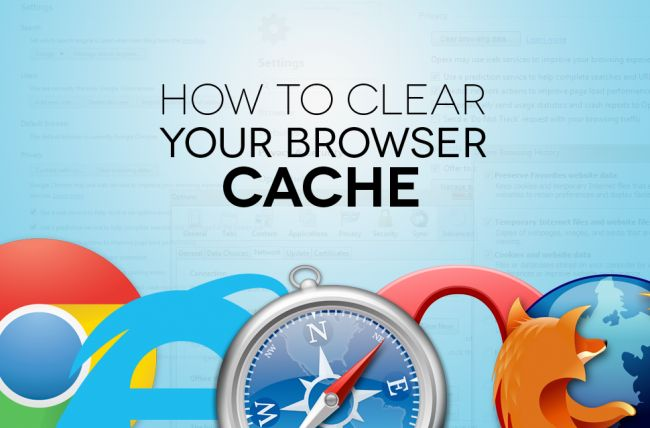 HOW TO CLEAR YOUR BROWSER'S CACHE -By Brandon Widder  —   November 30, 2013