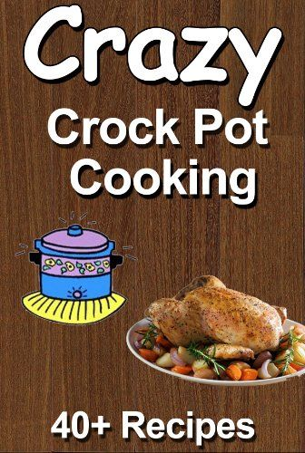 Free Kindle Book For A Limited Time : Crazy Crockpot Cooking: Over 40 recipes - Everyone is busy but that doesn't mean you have to skimp on food. The Crazy Crockpot Cookbook will allow you make great meals without taking up all your time.Desserts, meals and more...