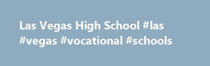 Las Vegas High School #las #vegas #vocational #schools http://cars.nef2.com/las-vegas-high-school-las-vegas-vocational-schools/  # Please remember that registration for Clark County School District students for the upcoming 2017-18 school year is now open. All students must be registered via Infinite Campus. Families with currently enrolled students can complete registration using Parent Portal via Infinite Campus (campusportal.ccsd.net). Families new to CCSD may begin their registration…