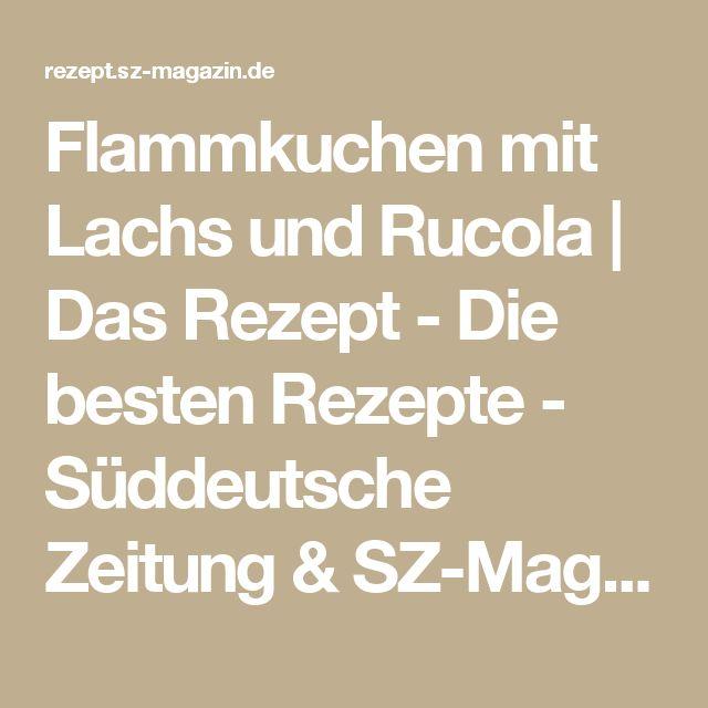 Flammkuchen mit Lachs und Rucola | Das Rezept - Die besten Rezepte - Süddeutsche Zeitung & SZ-Magazin